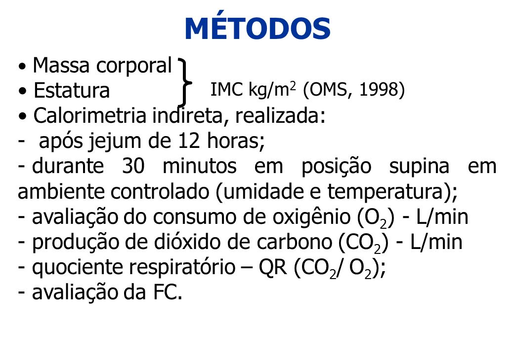 MÉTODOS Estatura Calorimetria indireta, realizada: