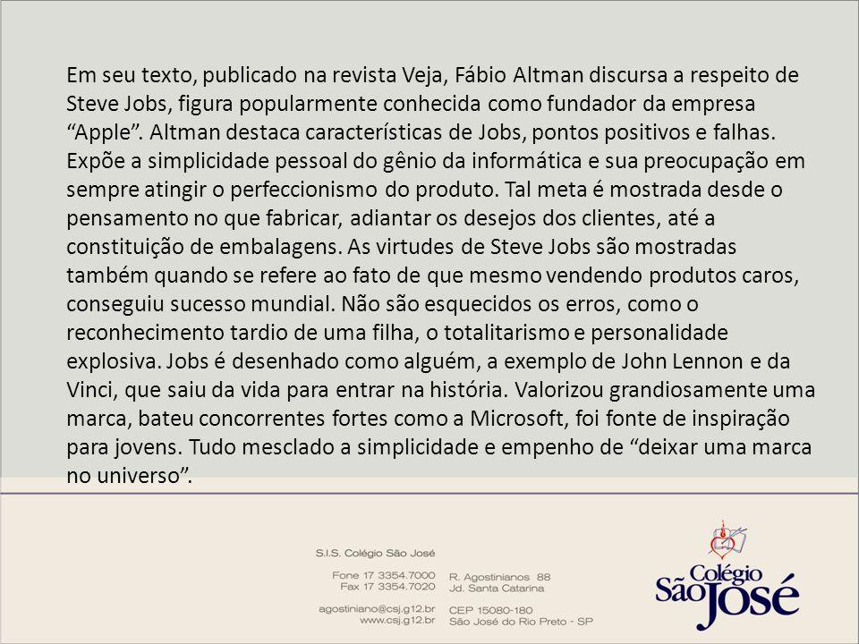 Em seu texto, publicado na revista Veja, Fábio Altman discursa a respeito de Steve Jobs, figura popularmente conhecida como fundador da empresa Apple .