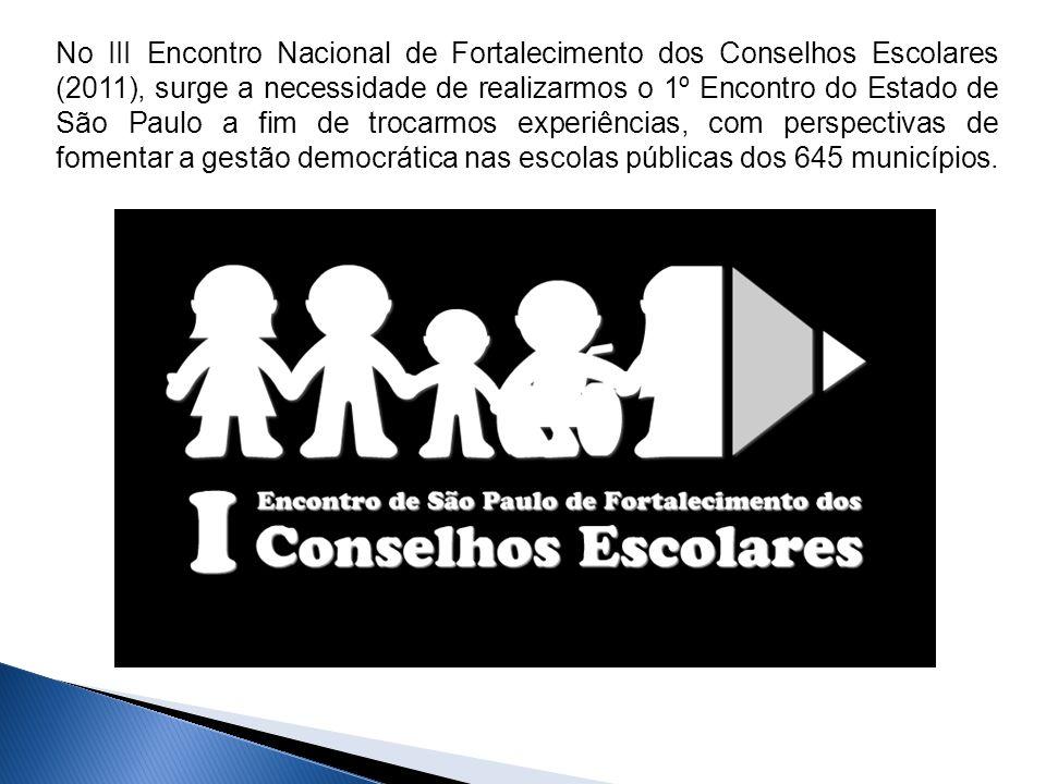 No III Encontro Nacional de Fortalecimento dos Conselhos Escolares (2011), surge a necessidade de realizarmos o 1º Encontro do Estado de São Paulo a fim de trocarmos experiências, com perspectivas de fomentar a gestão democrática nas escolas públicas dos 645 municípios.