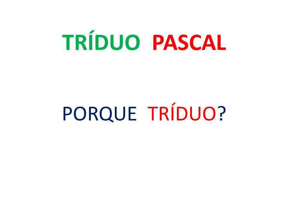 TRÍDUO PASCAL PORQUE TRÍDUO