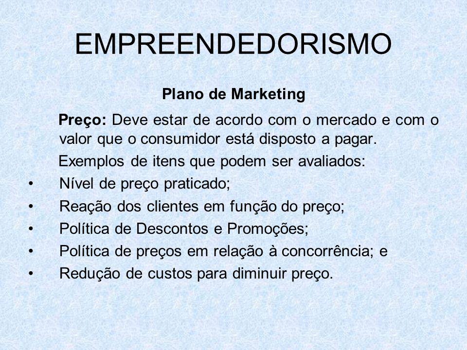 EMPREENDEDORISMO Plano de Marketing. Preço: Deve estar de acordo com o mercado e com o valor que o consumidor está disposto a pagar.