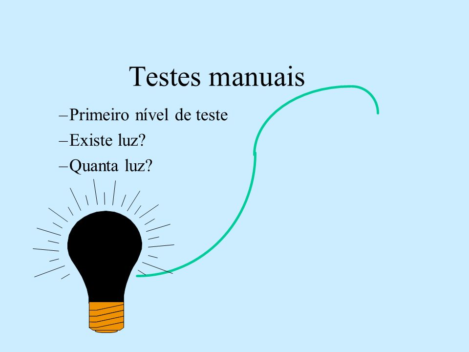 Testes manuais Primeiro nível de teste Existe luz Quanta luz