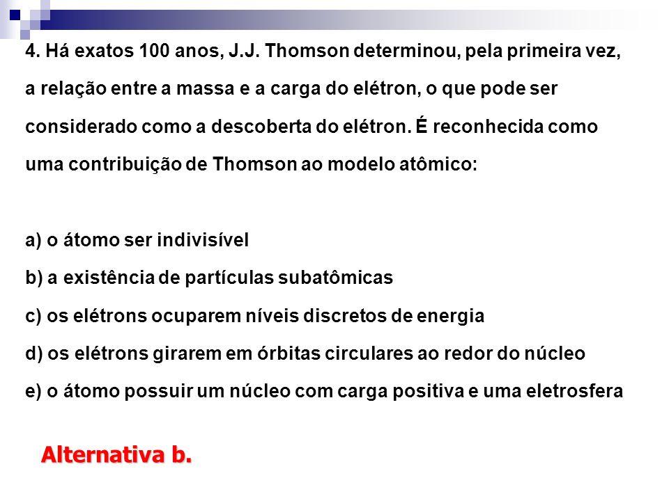 4. Há exatos 100 anos, J.J. Thomson determinou, pela primeira vez, a relação entre a massa e a carga do elétron, o que pode ser considerado como a descoberta do elétron. É reconhecida como uma contribuição de Thomson ao modelo atômico: