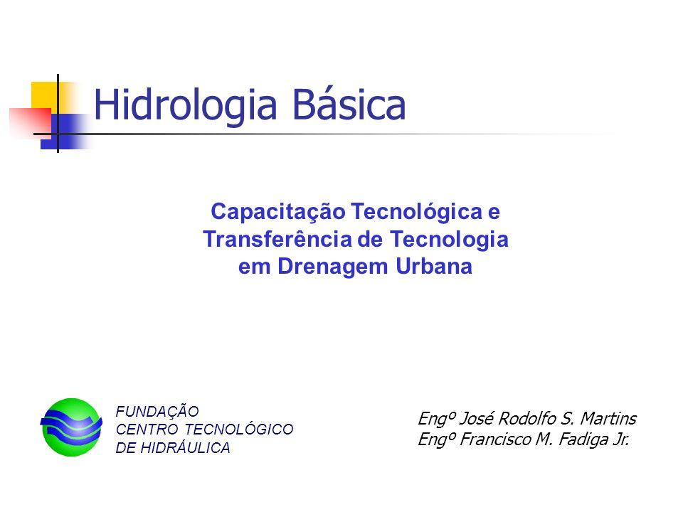 Hidrologia Básica Capacitação Tecnológica e Transferência de Tecnologia em Drenagem Urbana. FUNDAÇÃO CENTRO TECNOLÓGICO DE HIDRÁULICA.