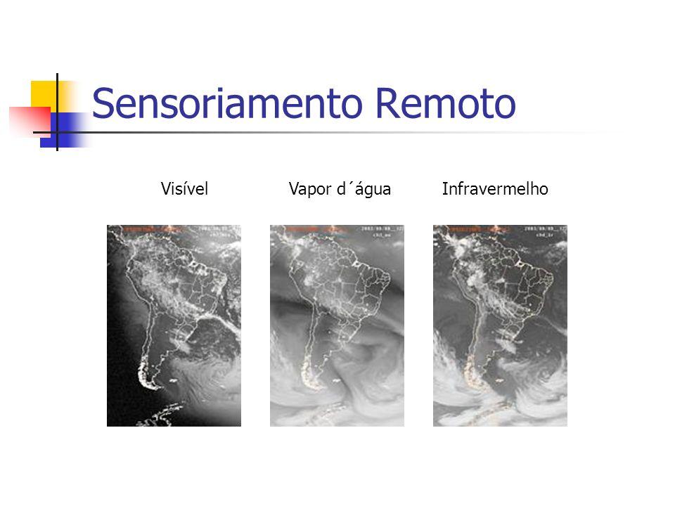 Sensoriamento Remoto Visível Vapor d´água Infravermelho