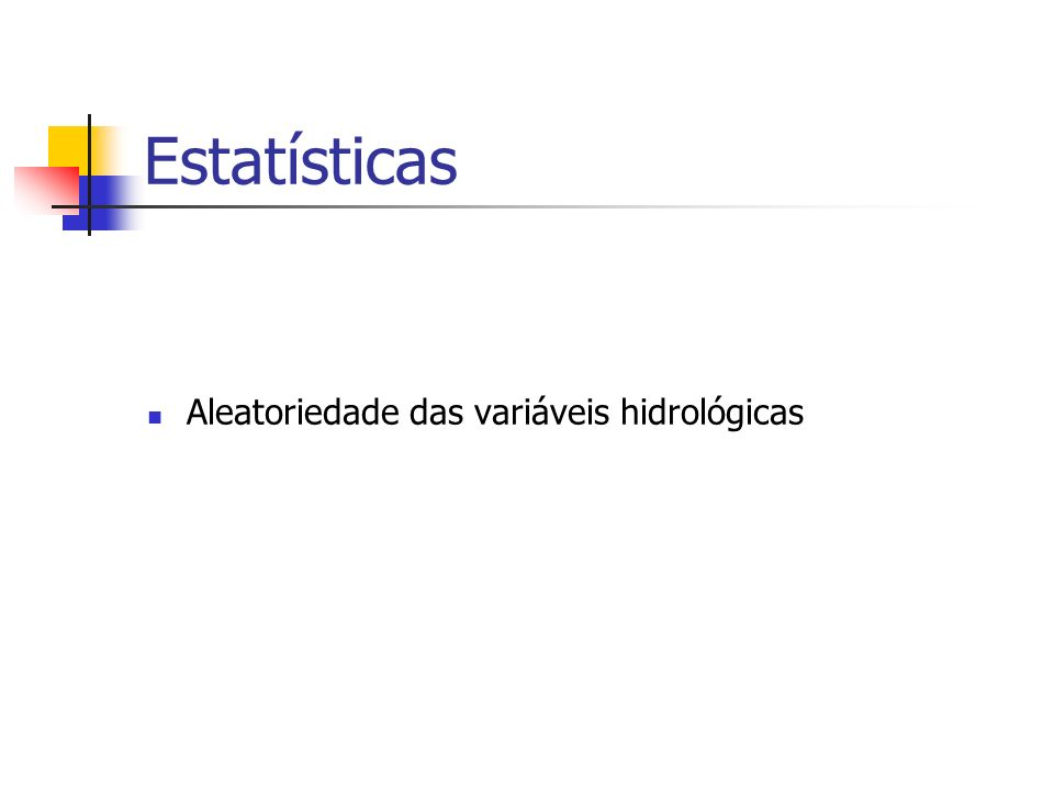 Estatísticas Aleatoriedade das variáveis hidrológicas