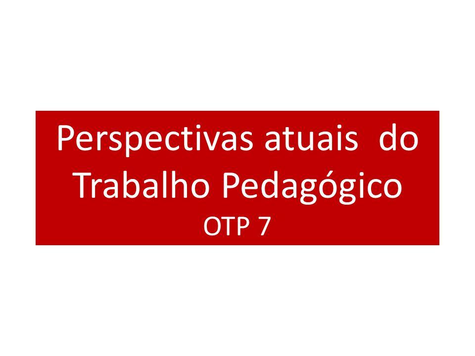 Perspectivas atuais do Trabalho Pedagógico OTP 7
