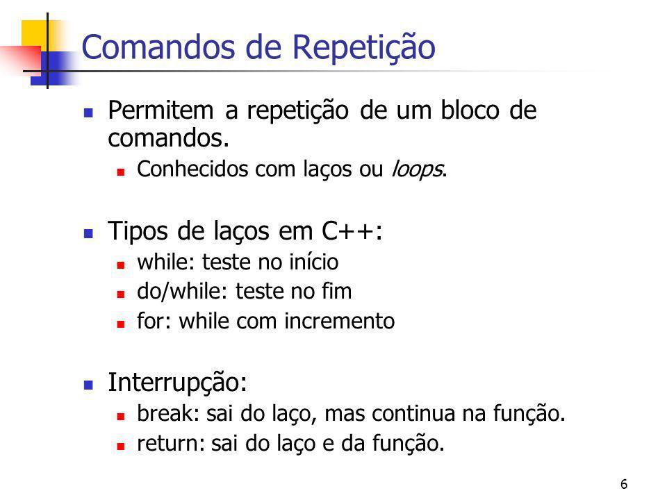Comandos de Repetição Permitem a repetição de um bloco de comandos.