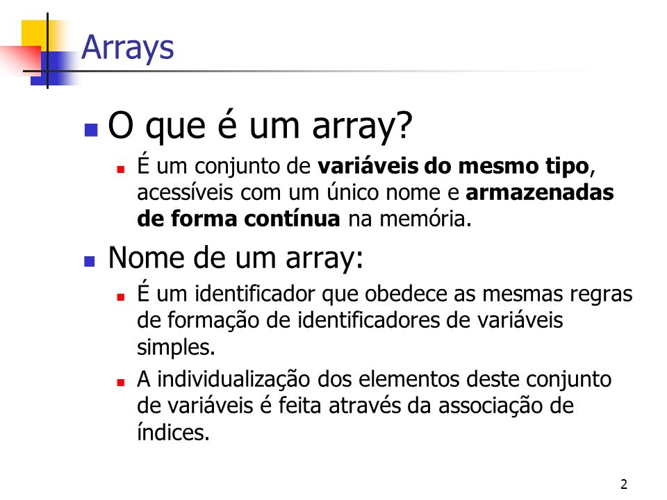 O que é um array Arrays Nome de um array: