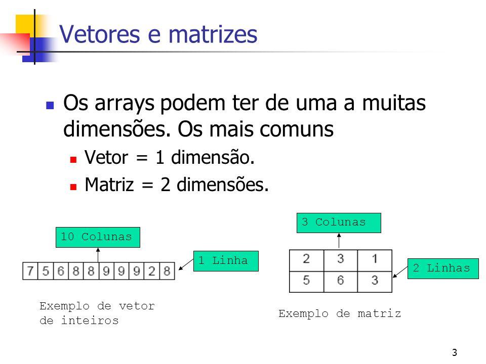 Vetores e matrizes Os arrays podem ter de uma a muitas dimensões. Os mais comuns. Vetor = 1 dimensão.