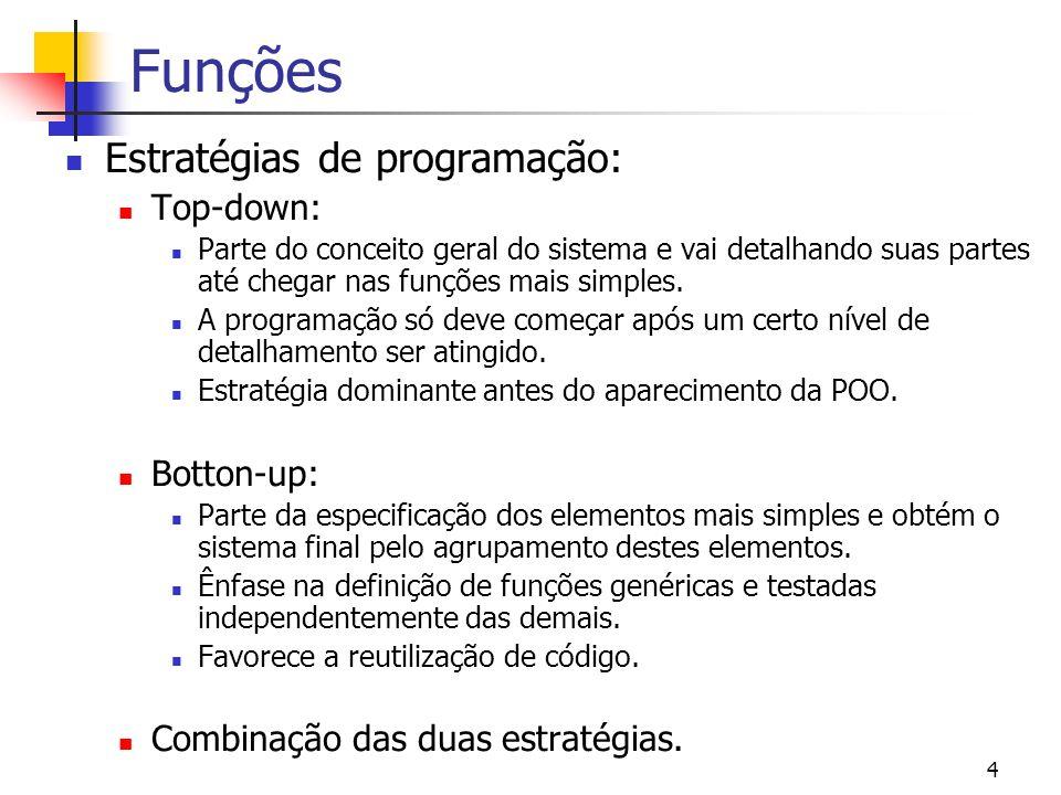Funções Estratégias de programação: Top-down: Botton-up: