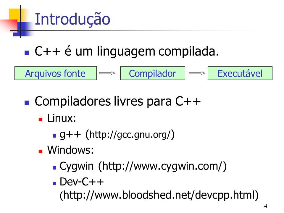 Introdução C++ é um linguagem compilada. Compiladores livres para C++