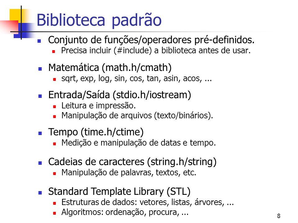 Biblioteca padrão Conjunto de funções/operadores pré-definidos.