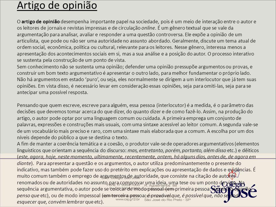 Artigo de opinião O artigo de opinião desempenha importante papel na sociedade, pois é um meio de interação entre o autor e os leitores de jornais e revistas impressas e de circulação online.