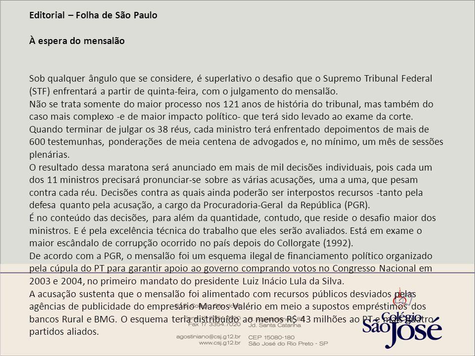 Editorial – Folha de São Paulo À espera do mensalão Sob qualquer ângulo que se considere, é superlativo o desafio que o Supremo Tribunal Federal (STF) enfrentará a partir de quinta-feira, com o julgamento do mensalão.