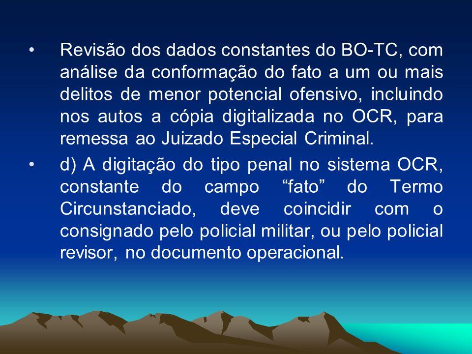Revisão dos dados constantes do BO-TC, com análise da conformação do fato a um ou mais delitos de menor potencial ofensivo, incluindo nos autos a cópia digitalizada no OCR, para remessa ao Juizado Especial Criminal.