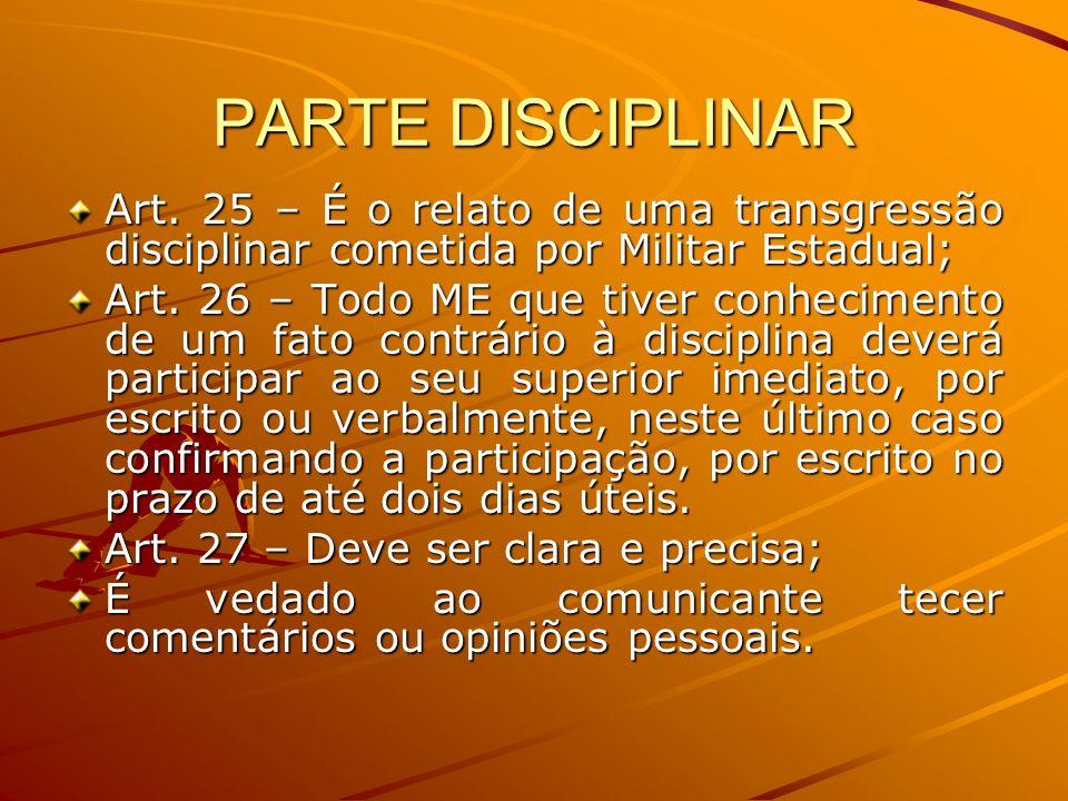 PARTE DISCIPLINAR Art. 25 – É o relato de uma transgressão disciplinar cometida por Militar Estadual;