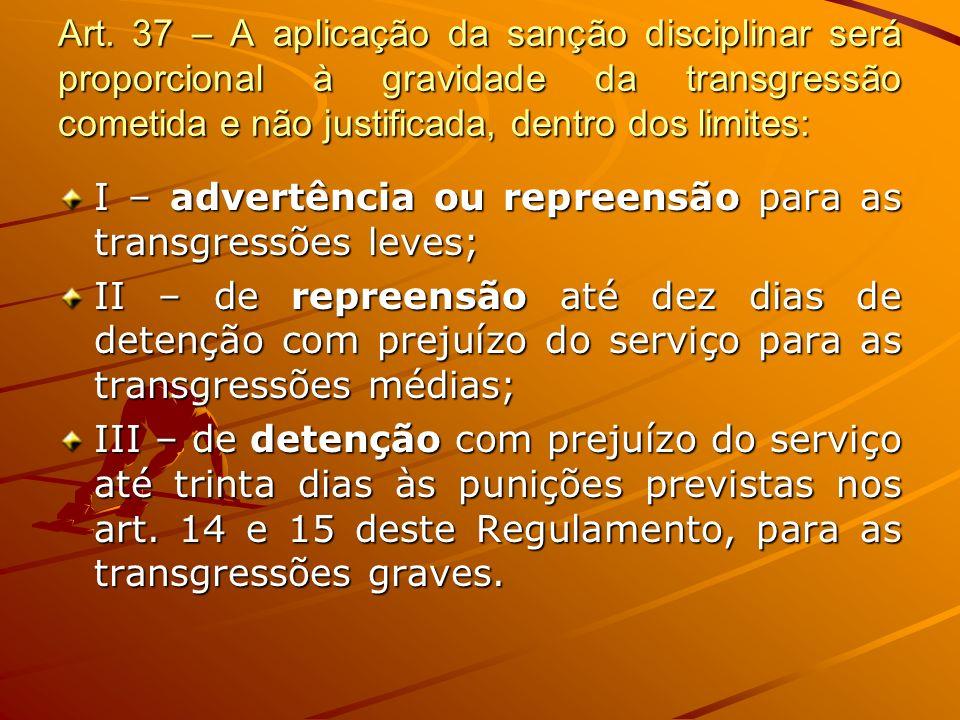 Art. 37 – A aplicação da sanção disciplinar será proporcional à gravidade da transgressão cometida e não justificada, dentro dos limites: