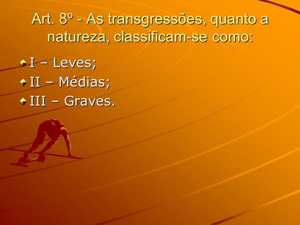 Art. 8º - As transgressões, quanto a natureza, classificam-se como: