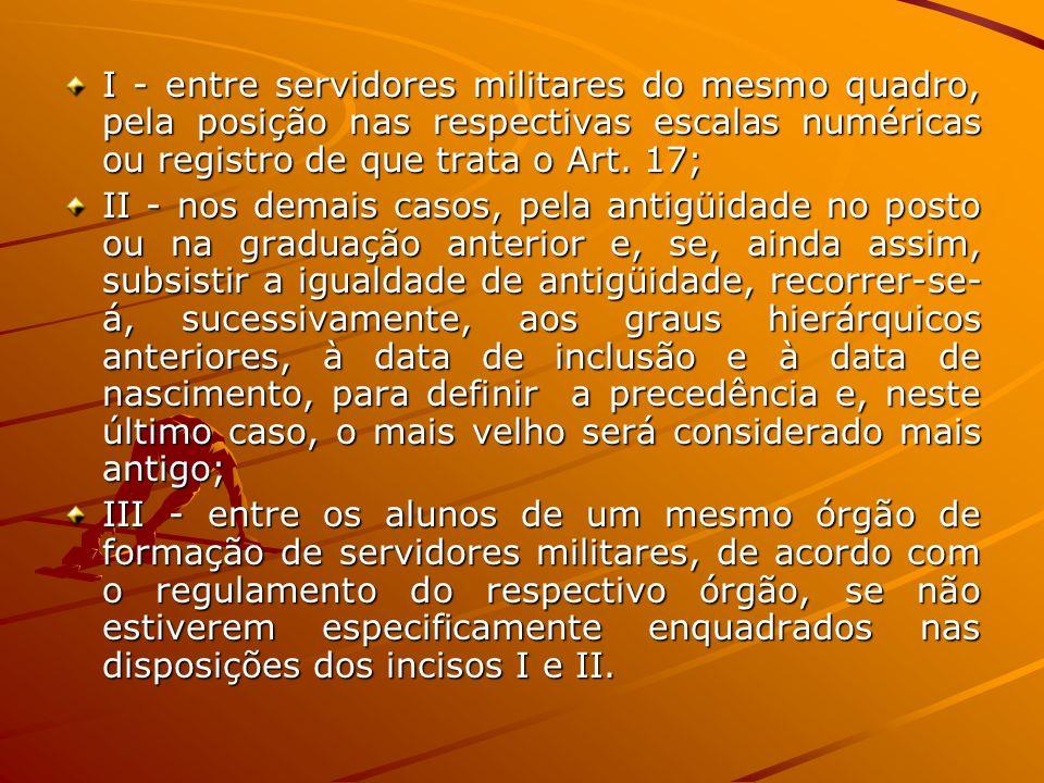 I - entre servidores militares do mesmo quadro, pela posição nas respectivas escalas numéricas ou registro de que trata o Art. 17;