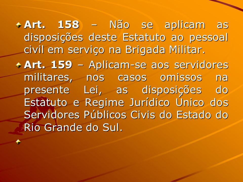 Art. 158 – Não se aplicam as disposições deste Estatuto ao pessoal civil em serviço na Brigada Militar.