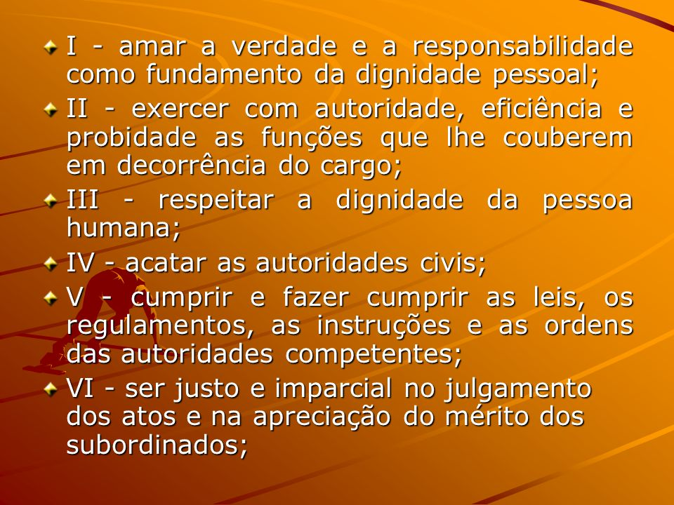 I - amar a verdade e a responsabilidade como fundamento da dignidade pessoal;