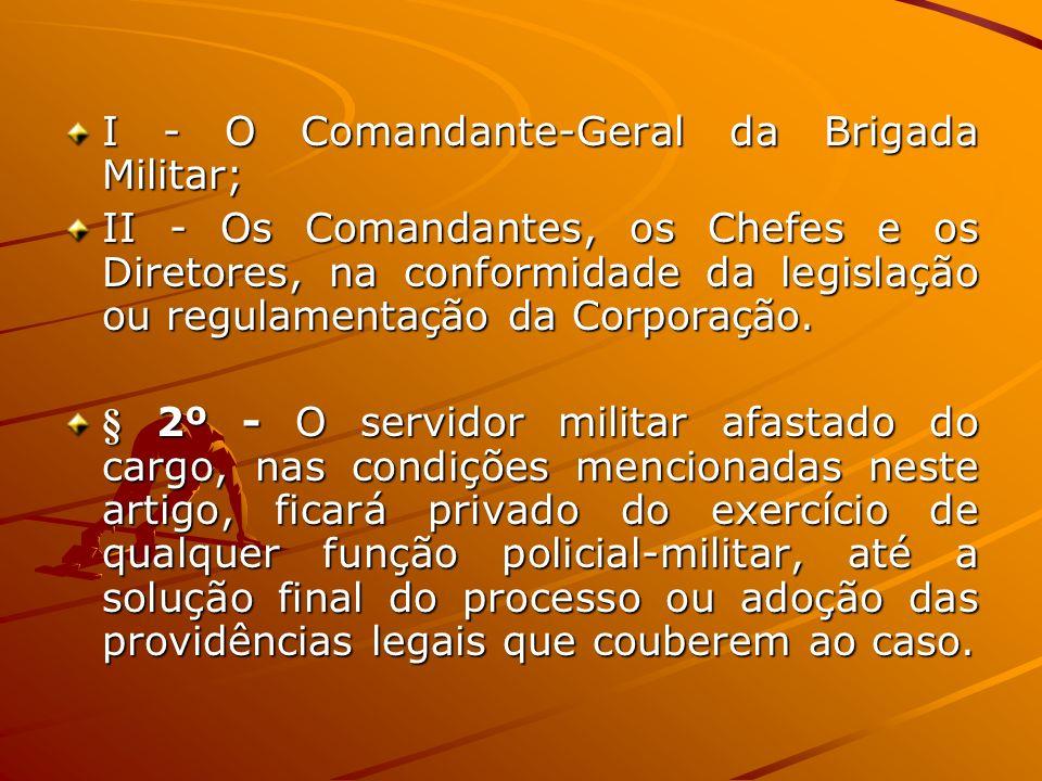 I - O Comandante-Geral da Brigada Militar;