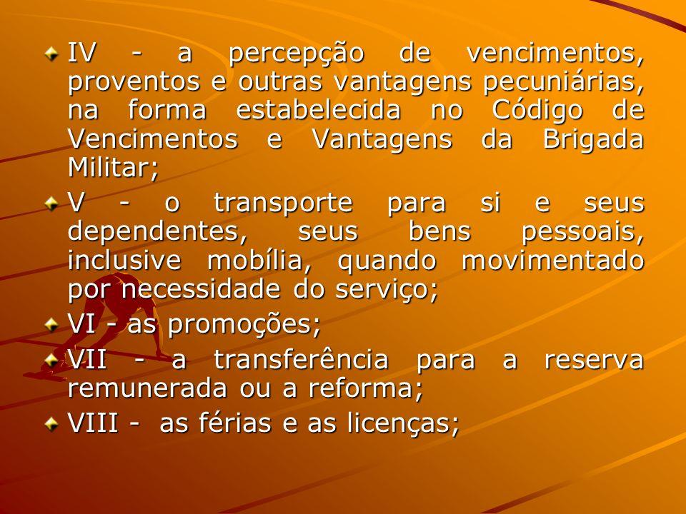 IV - a percepção de vencimentos, proventos e outras vantagens pecuniárias, na forma estabelecida no Código de Vencimentos e Vantagens da Brigada Militar;