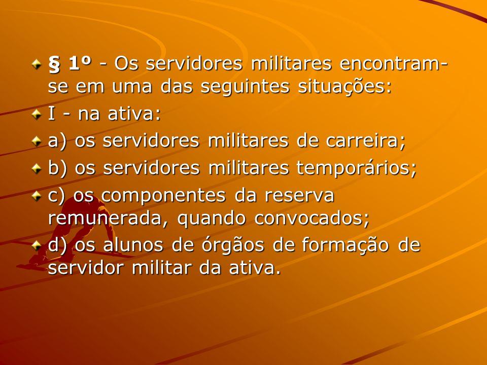 § 1º - Os servidores militares encontram-se em uma das seguintes situações: