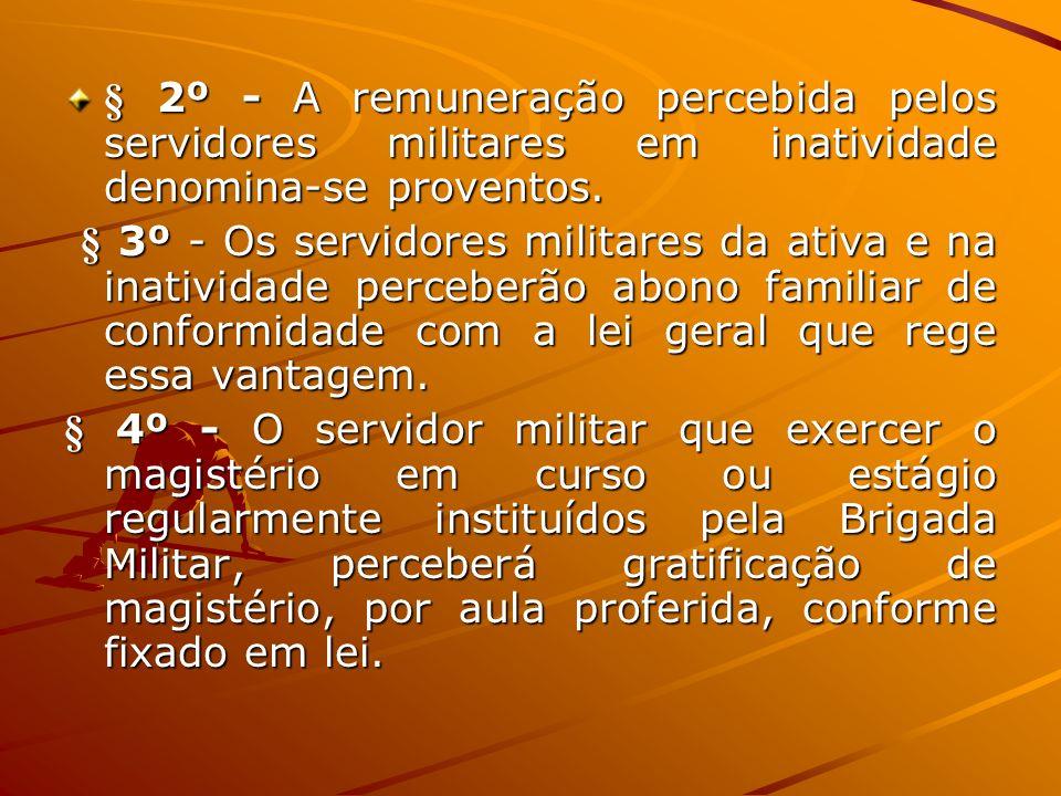 § 2º - A remuneração percebida pelos servidores militares em inatividade denomina-se proventos.