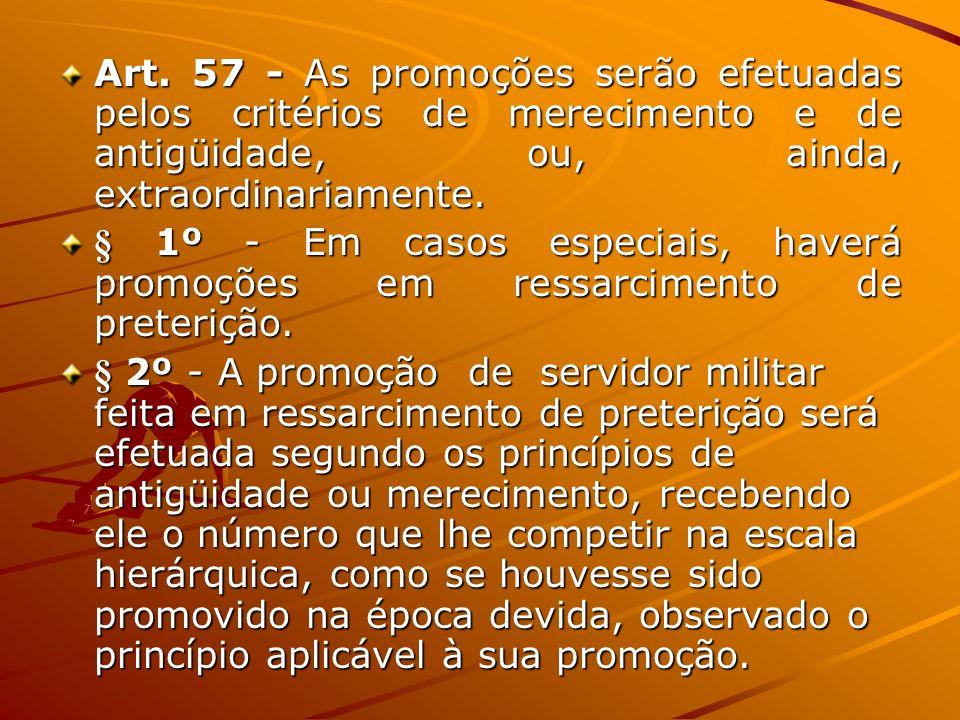 Art. 57 - As promoções serão efetuadas pelos critérios de merecimento e de antigüidade, ou, ainda, extraordinariamente.