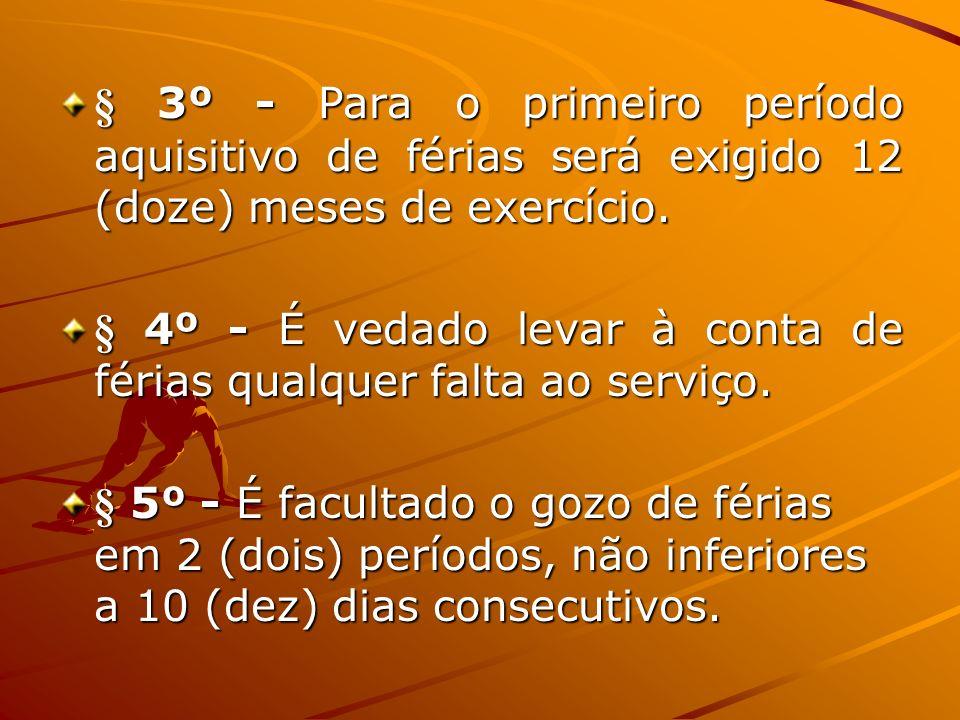 § 3º - Para o primeiro período aquisitivo de férias será exigido 12 (doze) meses de exercício.