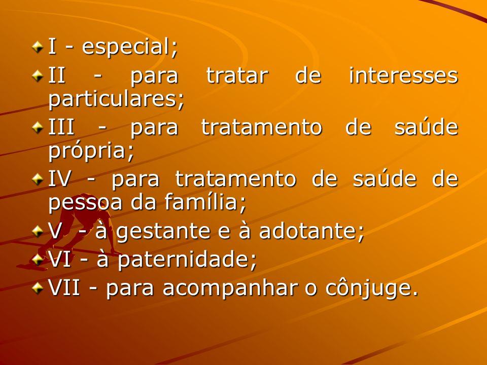 I - especial;II - para tratar de interesses particulares; III - para tratamento de saúde própria;