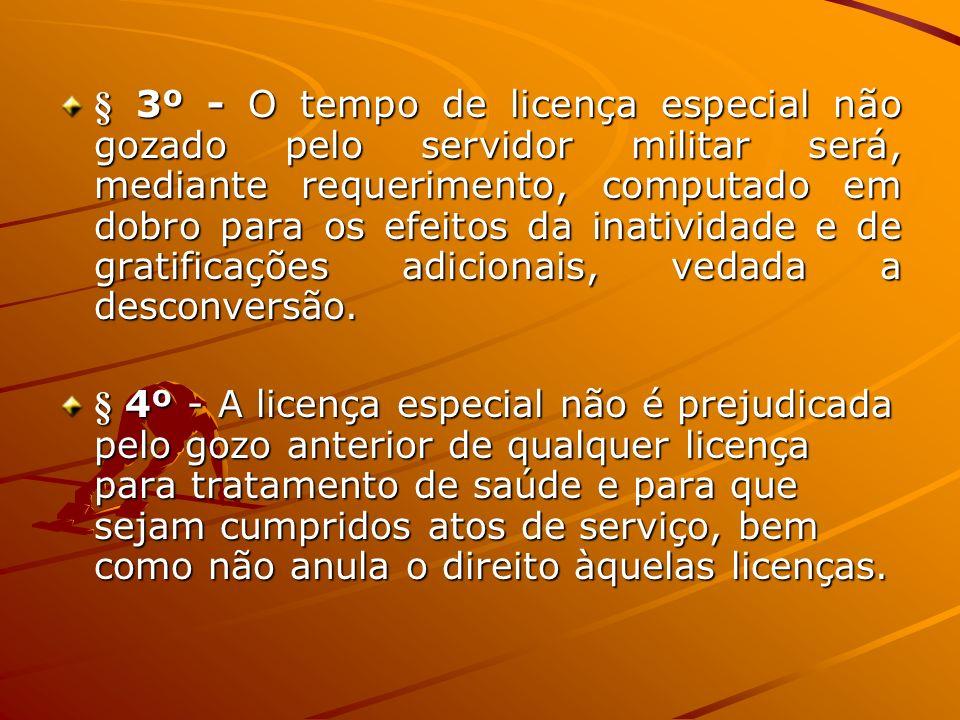 § 3º - O tempo de licença especial não gozado pelo servidor militar será, mediante requerimento, computado em dobro para os efeitos da inatividade e de gratificações adicionais, vedada a desconversão.
