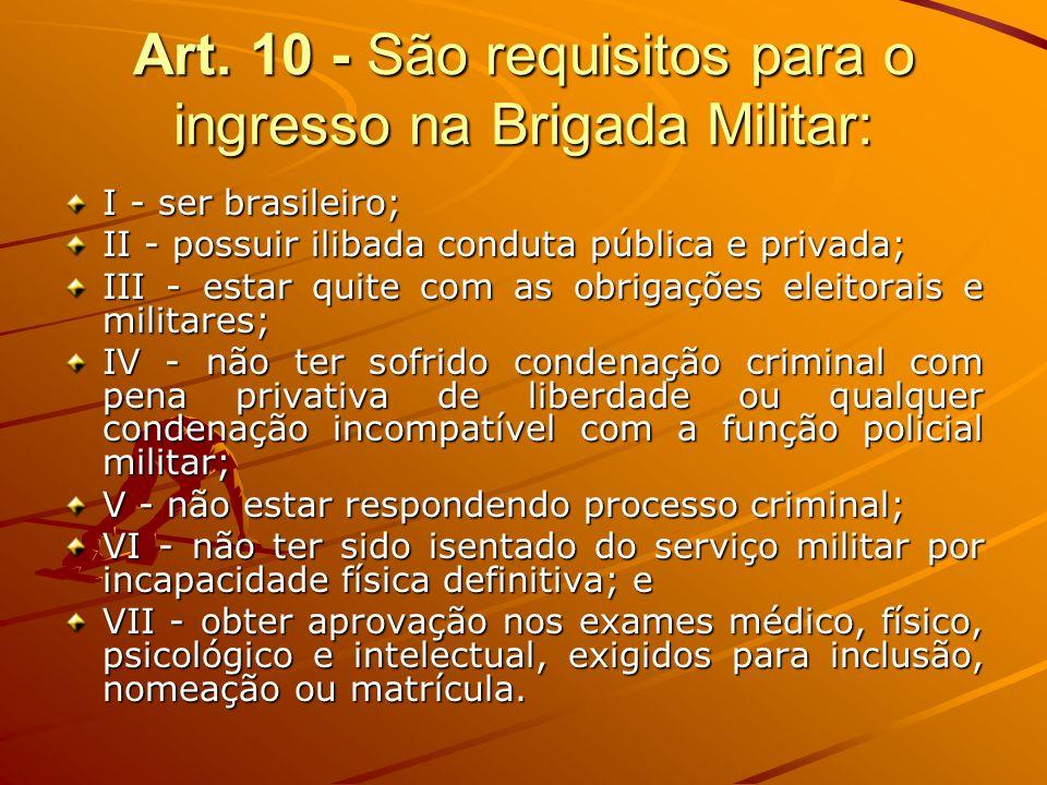Art. 10 - São requisitos para o ingresso na Brigada Militar: