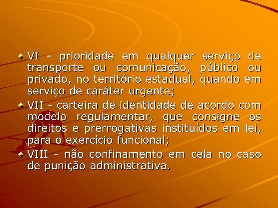 VI - prioridade em qualquer serviço de transporte ou comunicação, público ou privado, no território estadual, quando em serviço de caráter urgente;