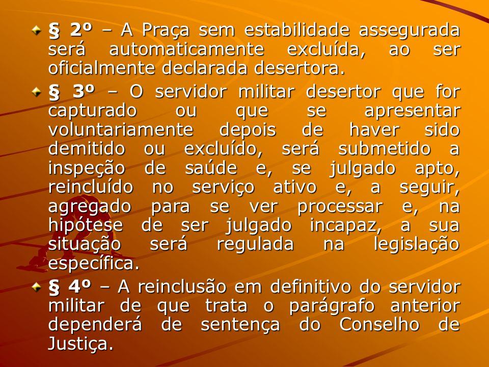 § 2º – A Praça sem estabilidade assegurada será automaticamente excluída, ao ser oficialmente declarada desertora.