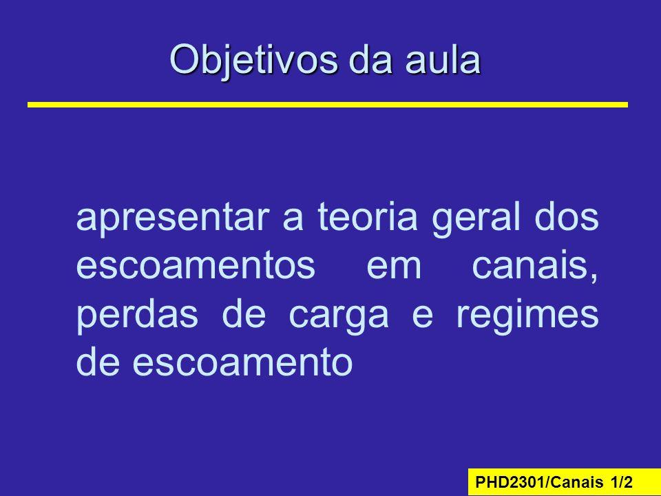 Objetivos da aula apresentar a teoria geral dos escoamentos em canais, perdas de carga e regimes de escoamento.