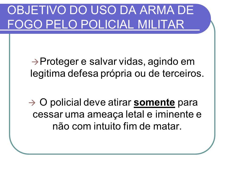 OBJETIVO DO USO DA ARMA DE FOGO PELO POLICIAL MILITAR