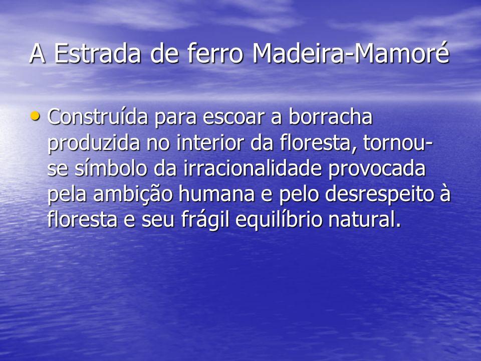 A Estrada de ferro Madeira-Mamoré