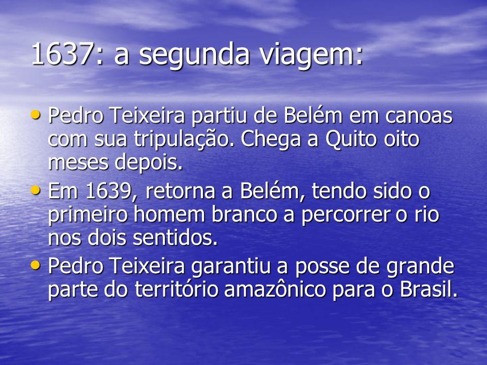 1637: a segunda viagem: Pedro Teixeira partiu de Belém em canoas com sua tripulação. Chega a Quito oito meses depois.