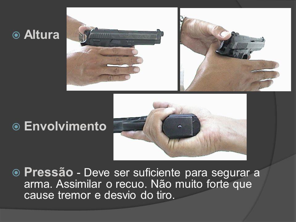 Altura Envolvimento. Pressão - Deve ser suficiente para segurar a arma.
