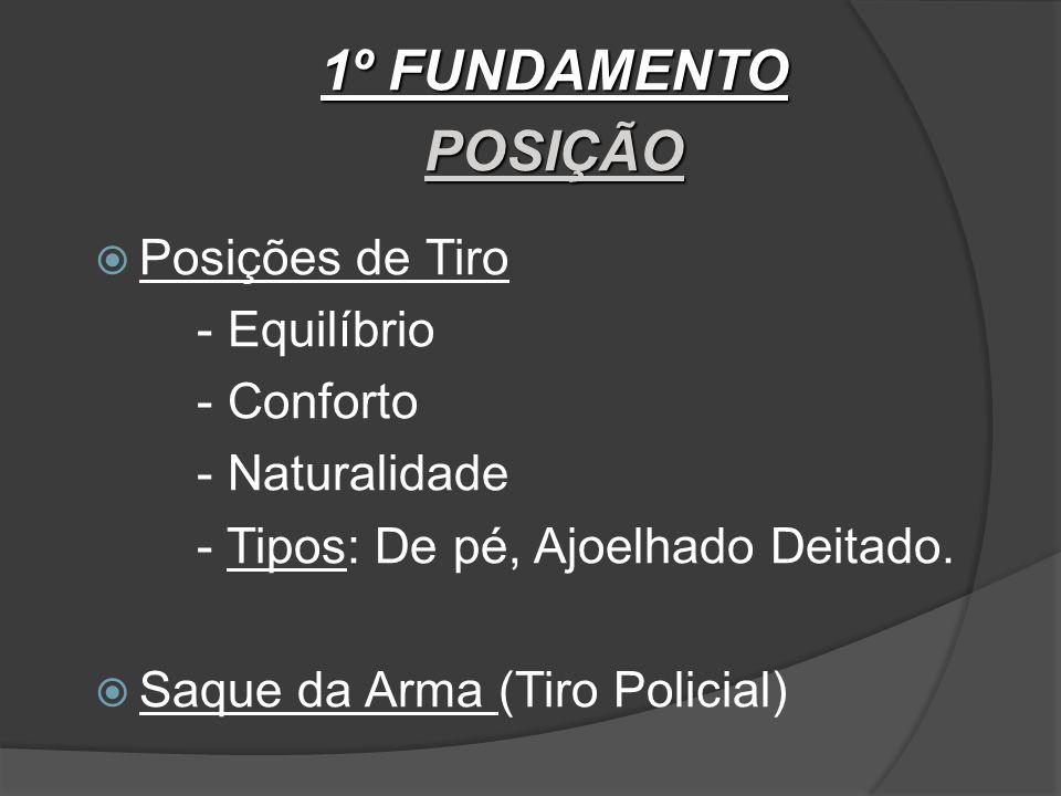 1º FUNDAMENTO POSIÇÃO Posições de Tiro - Equilíbrio - Conforto