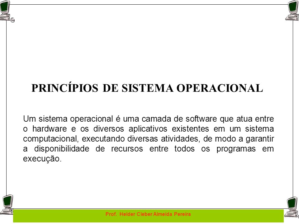 PRINCÍPIOS DE SISTEMA OPERACIONAL Prof. Helder Cleber Almeida Pereira
