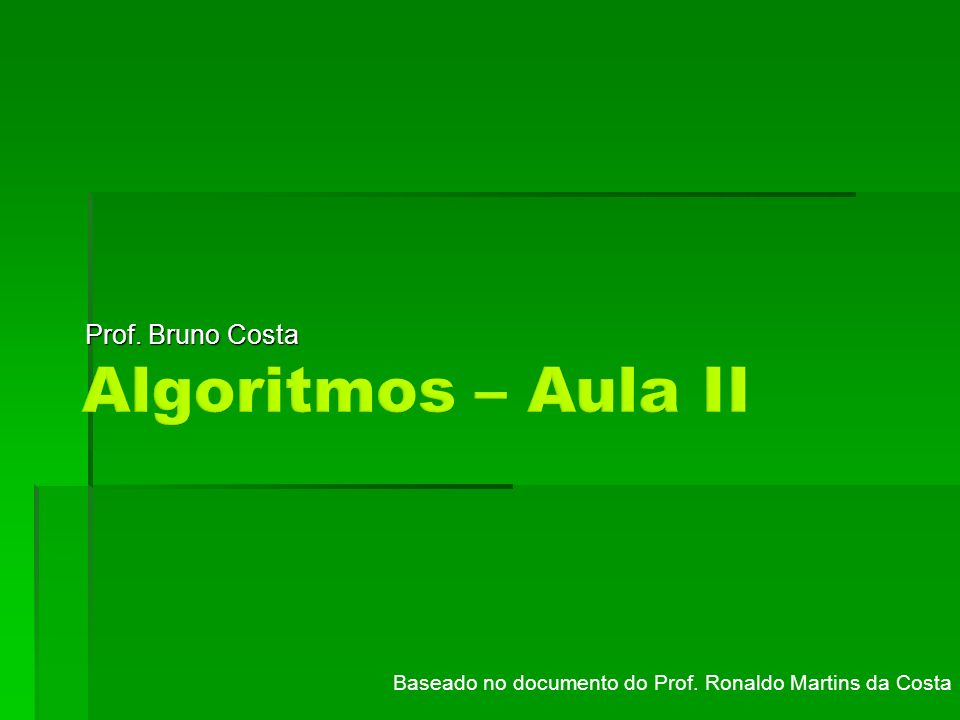 Baseado no documento do Prof. Ronaldo Martins da Costa