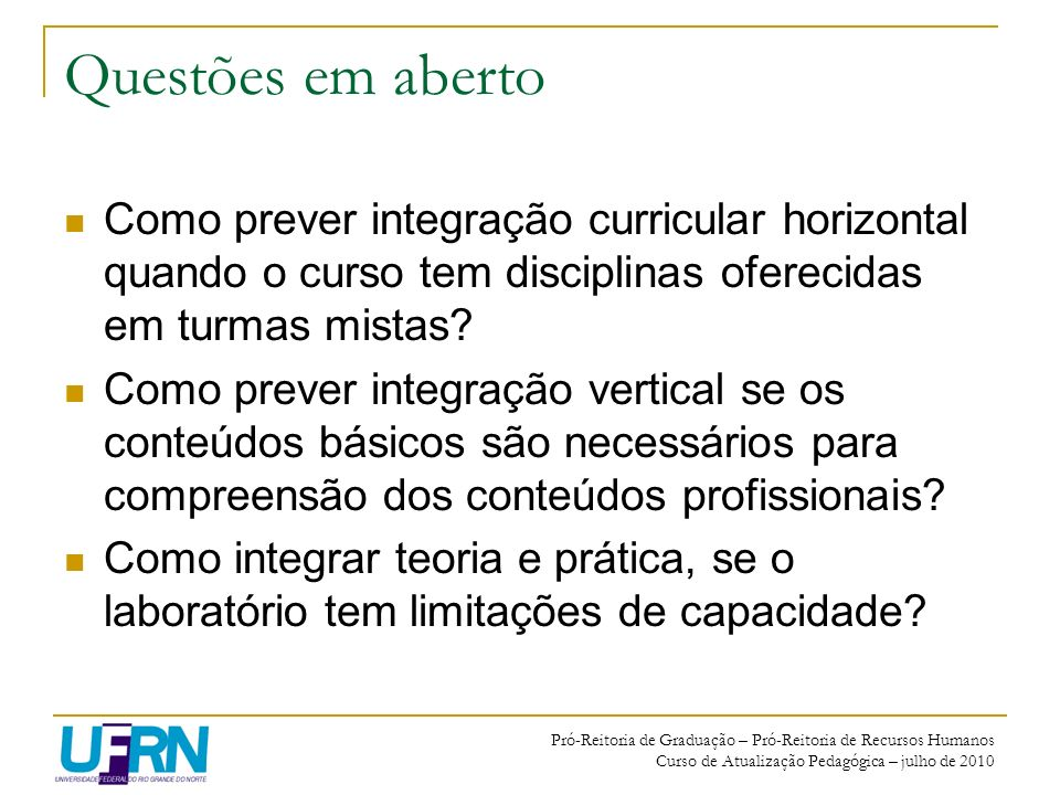 Questões em aberto Como prever integração curricular horizontal quando o curso tem disciplinas oferecidas em turmas mistas