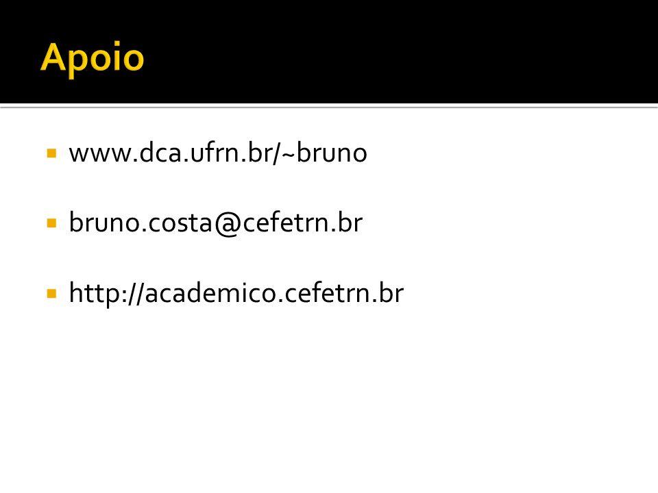 Apoio www.dca.ufrn.br/~bruno bruno.costa@cefetrn.br