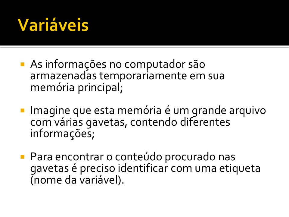 VariáveisAs informações no computador são armazenadas temporariamente em sua memória principal;