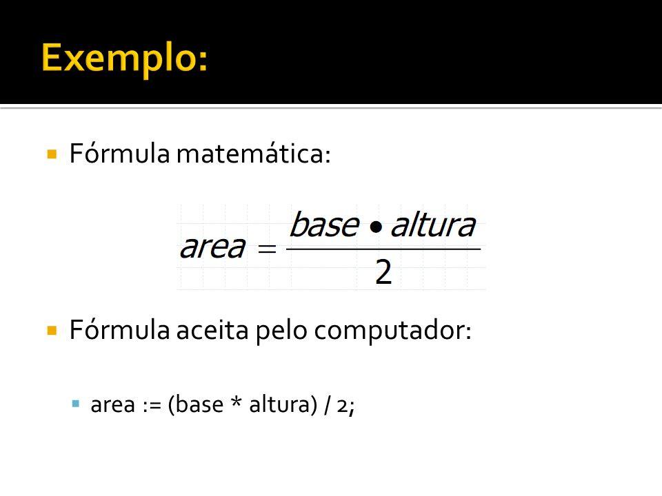 Exemplo: Fórmula matemática: Fórmula aceita pelo computador: