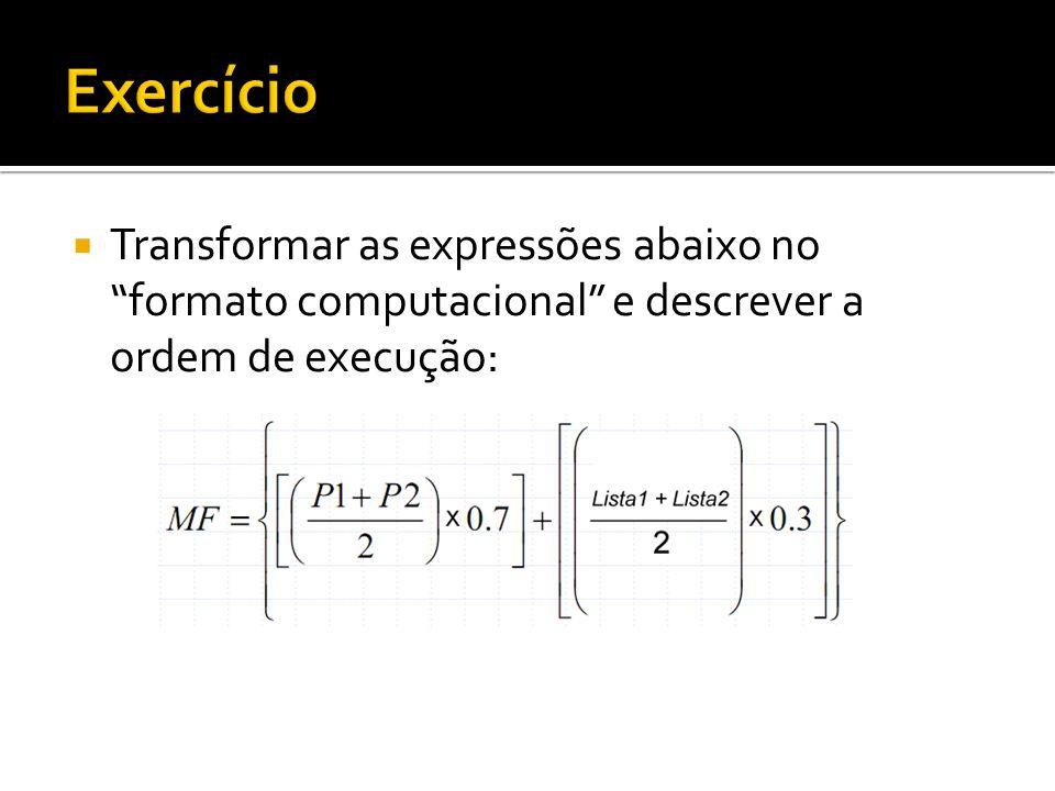 Exercício Transformar as expressões abaixo no formato computacional e descrever a ordem de execução: